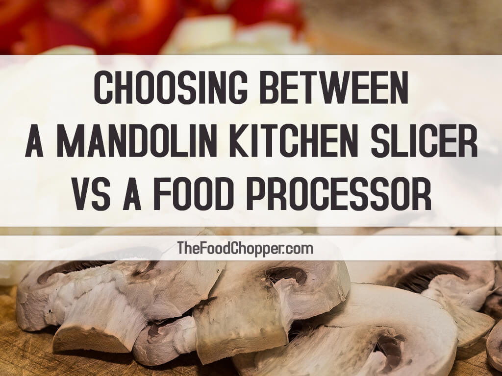 mandolin food slicer vs food processor